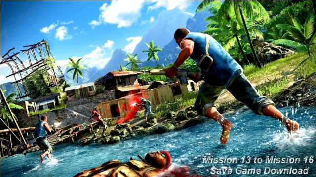 Far Cry 4 Mission 13 to Mission 16 Save