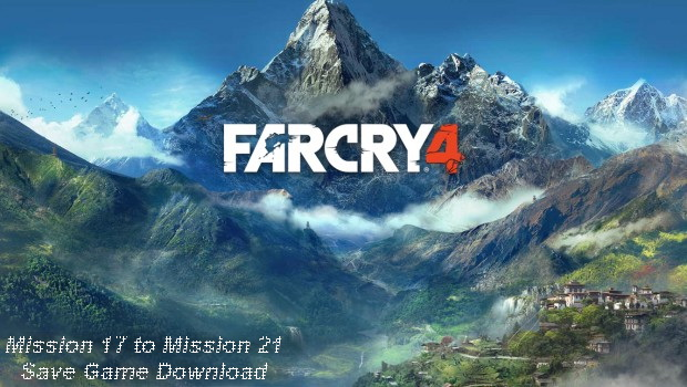 Far Cry 4 Mission 17 to Mission 21 Save
