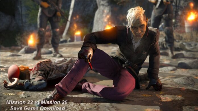 Far Cry 4 Mission 22 to Mission 26 Saves