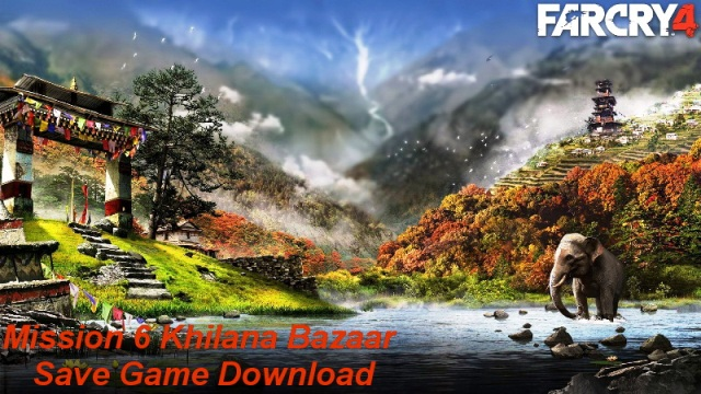 Far Cry 4 Mission 6 Save
